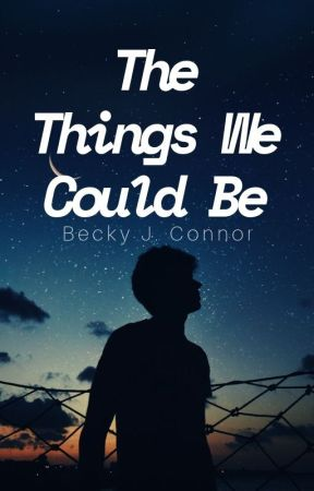The Things We Could Be (Coming this New Year) by BJConnor