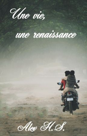 Une vie, une renaissance by Alex-HS