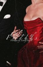 Close Friends | British Royal Fanfiction  by ThelovelyAngels