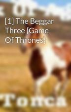 [1] The Beggar Three {Game Of Thrones} by Aspiring-Writer14