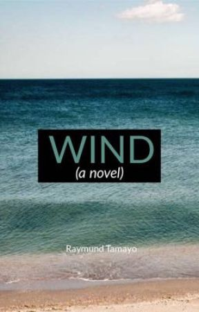 Wind (a novel) by therealraymundtamayo