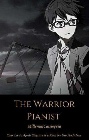 The Warrior Pianist (Your Lie In April/Shigatsu Wa Kimi No Uso Fanfiction) by anonymouswoman2019