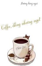 [Chiến Bác] Coffee, đắng nhưng ngọt by Sugar_notsweet