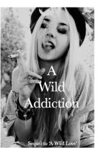 A Wild Addiction (Sequel to A Wild Love) by fuelling-the-fantasy