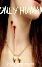 Only Human by sherrylynn1999