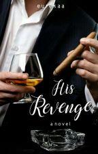 His Revenge (Finished) by Eurekaa