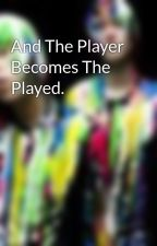 And The Player Becomes The Played. by soranotenshi