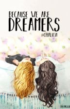 Because we are Dreamers (#Chalicia) by SmilingGod