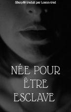 Née Pour Etre Esclave by Loann-trad
