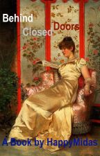 Behind Closed Doors - A Historical Thriller / Romance by HappyMidas