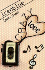 Crazy Love (one-shot) by mygreatness