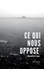 CE QUI NOUS OPPOSE NOUS ATTIRE by Ytrezae
