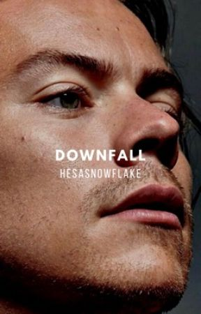 downfall ↠ harry styles [ON HOLD] by hesasnowflake