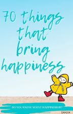 70 Things that brings happiness by Sam21a