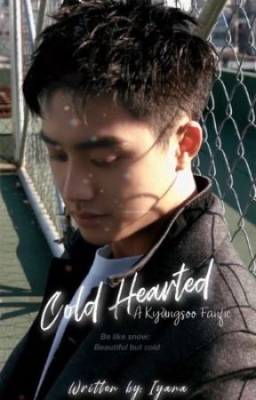 Cold Hearted ~Do Kyungsoo~  D.O. Fanfic  {ambw} (SLOW UPDATES) by ajourneywiyana
