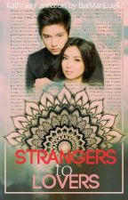 Strangers To Lovers... ♥ [A KathNiel FanFiction] -FIN- by BatManLuv41