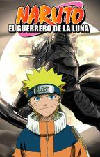 Naruto: El Guerrero De La Luna. by agus_santoro101
