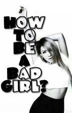 How to be a Bad Girl? by PrincessLalabs