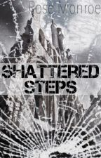 Shattered Steps by RoseAnneMonroe
