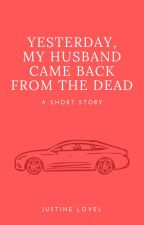 Yesterday, My Husband Came Back From The Dead by justinelovel