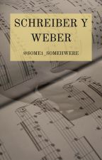 SCHREIBER Y WEBER (Memorias de un no-prodigio) by Some1_somewhere