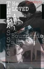 THE ASSISTANT HE LOVED all boundaries broken [Still Editing]✓ by Ggladayss