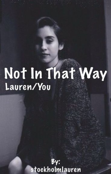 Not In That Way - Lauren/You *ON HOLD*