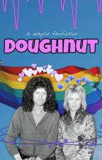 Doughnut/Donut A Maylor Fanfiction (Brian May x Roger Taylor) by rockmusicstops
