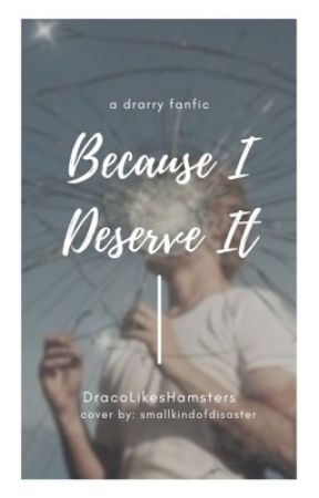 Because I Deserve It - Drarry by DracoLikesHamsters