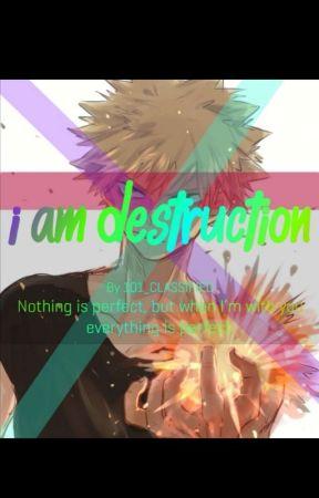 I am Destruction | Bakugo x reader - Authors Note - Wattpad