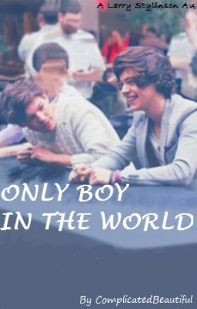 Only Boy In The World (Larry Stylinson AU) by ComplicatedBeautiful