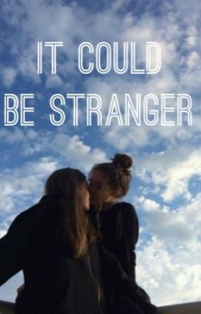 It Could Be Stranger  by MusicAndPassion