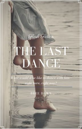 The Last Dance by BreeDawnWriter