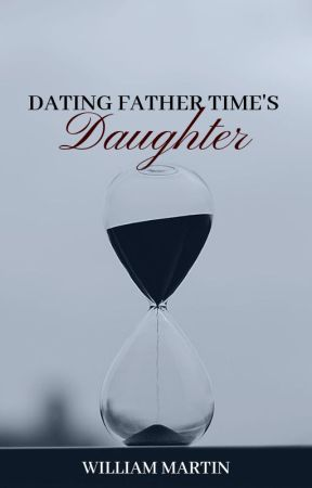 Dating Father Time's Daughter by Willvote4u