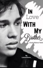In love with my Brother (Austin Mahone Fanfic) by Lovinmahone_