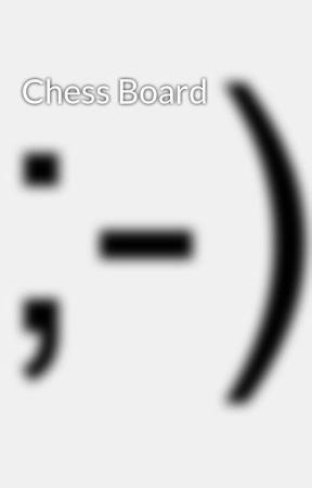Chess Board by dricksiest2007