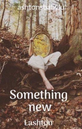 Something New Lashton  by AshtonsbabyLu