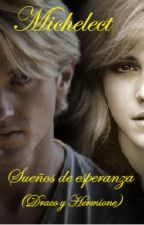 Sueños de esperanza. (Draco y Hermione) by Michelect