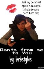 Rants from Me to You by brbstyles