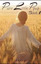 Pure Little Pup: Book One by Dream_Girls_X
