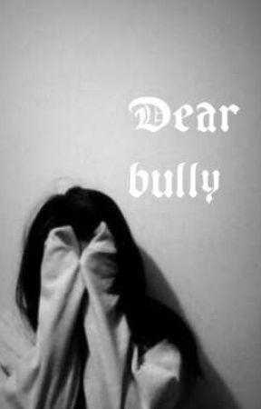 Dear Bully. by ExeIsMe