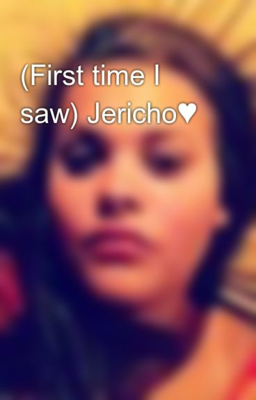 (First time I saw) Jericho♥ by WordLifeCena