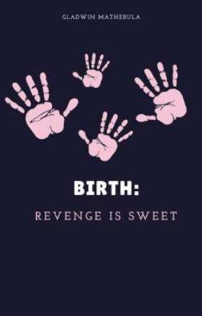 Birth: Revenge is sweet by GladwinMathebula