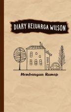 Diary Keluarga Wilson: Membangun Rumah by waskitaallisa