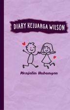 Diary Keluarga Wilson: Menjalin Hubungan by waskitaallisa