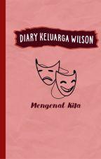 Diary Keluarga Wilson: Mengenal Kita by waskitaallisa