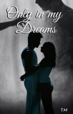 Only in my dreams  by thewritingmama