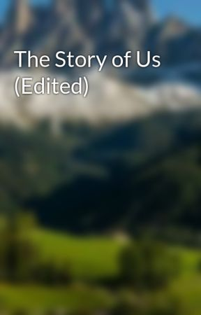 The Story of Us (Edited) by thedreamer1224
