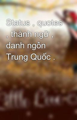 Đọc truyện Status , quotes , thành ngữ , danh ngôn Trung Quốc .