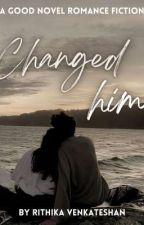 CHANGED HIM🌍 !! by PriyaGv8